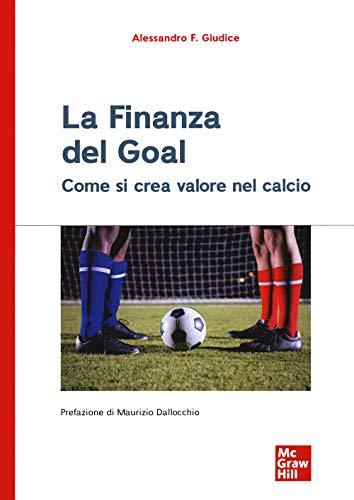 La finanza del goal. Come si crea valore nel calcio
