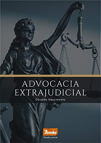 ADVOCACIA EXTRAJUDICIAL: Como advogar sem depender do judiciário