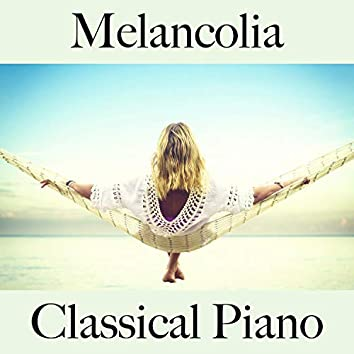 Melancolia: Classical Piano - A Melhor Música para Relaxar