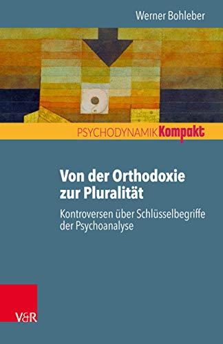 Von der Orthodoxie zur Pluralität – Kontroversen über Schlüsselbegriffe der Psychoanalyse (Psychodynamik kompakt)