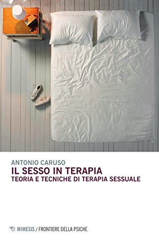 Il sesso in terapia. Teoria e tecniche di terapia sessuale