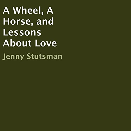 A Wheel, A Horse, and Lessons About Love audiobook cover art