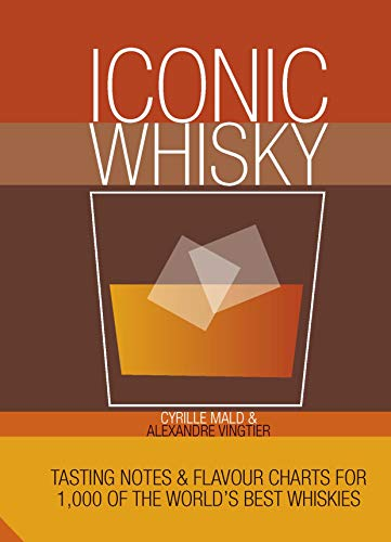 Iconic Whisky: Tasting Notes and Flavour Charts for 1500 of the World's Best Whiskies
