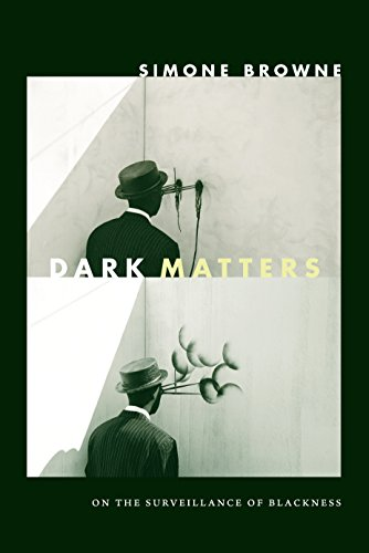 Dark Matters: On the Surveillance of Blackness