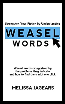 Strengthen Your Fiction by Understanding Weasel Words: Weasel words categorized by the problems they indicate and how to find them with one click by [Melissa Jagears]