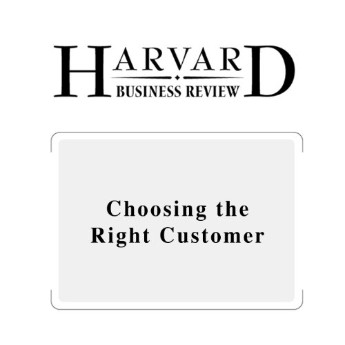 Choosing the Right Customer (Harvard Business Review) audiobook cover art