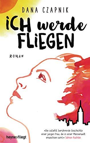 Ich werde fliegen: Roman