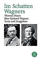 Im Schatten Wagners: Thomas Mann ueber Richard Wagner. Texte und Zeugnisse