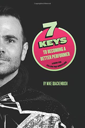 7 Keys to Becoming a Better Performer: A Book For Fellow Pro-Wrestlers
