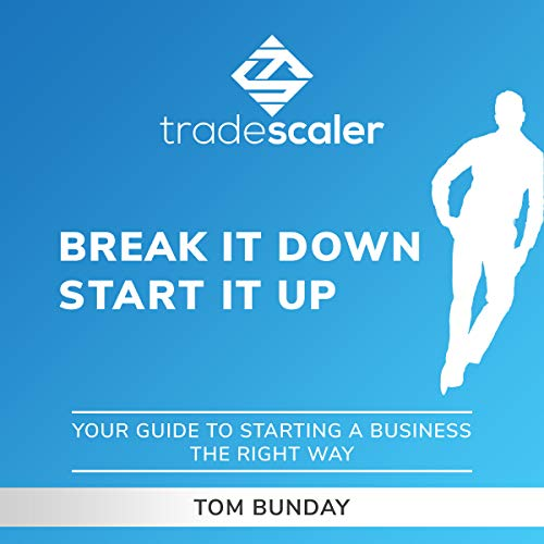 Break It Down, Start It Up: Your Guide to Starting a Business the Right Way cover art