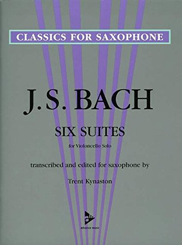 6 Suites for Violoncello Solo: transcribed and edited for saxophone. Saxophon. Spielbuch. (Classics for Saxophone)