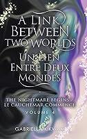 A Link Between Two Worlds / Un Lien Entre Deux Mondes: The Nightmare Begins/ Le Cauchemar Commence