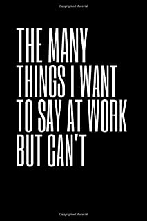 The Many Things I Want To Say At Work But Can't: For A Coworker Or Friend 100 pages Blank Journal size 6 x 9