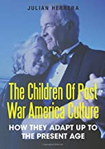 The Children Of Post War America Culture: How They Adapt Up To The Present Age