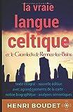Henri Boudet - La vraie langue celtique et le Cromleck de Rennes-les-Bains: édition intégrale avec agrandissements de la carte, notice biographique, et analyses sémantiques des termes-clés