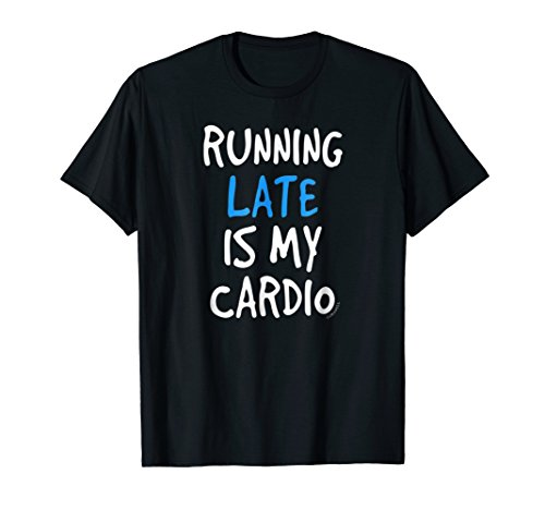 Running Late Is My Cardio Tshirt - Funny Gym Shirts