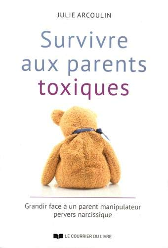 Download Survivre Aux Parents Toxiques : Grandir Face à Un Parent Manipulateur Pervers Narcissique 
