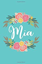 Mia: 6x9 Lined Writing Notebook Journal with Personalized Name, 120 Pages – Pink & Yellow Flowers on Teal Blue with Cute and Fun Quote, Perfect Gift ... of School Teacher's Gift, or Other Holidays
