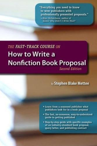 The Fast-Track Course on How to Write a Nonfiction Book Proposal, 2nd Edition (Great Books for Writ)