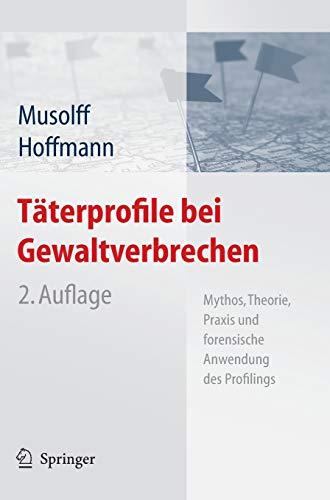 Täterprofile bei Gewaltverbrechen: Mythos, Theorie, Praxis und forensische Anwendung des Profilings