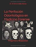 La Peritación Odontológica en Medicina Forense: Preguntas y Respuestas