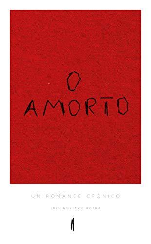 O AMORTO: Um romance crônico