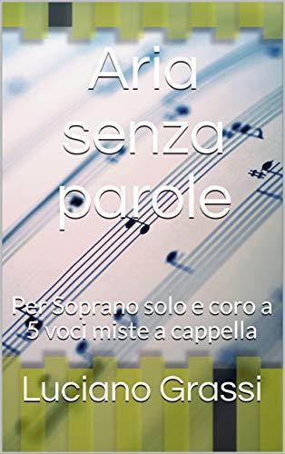 Aria senza parole: Per Soprano solo e coro a 5 voci miste a cappella (Antologia corale Vol. 3)