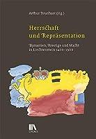 Herrschaft und Repraesentation: Dynastien, Prestige und Macht in Liechtenstein, 1400-1900
