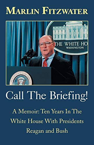 Call The Briefing: A Memoir: Ten Years In The White House With Presidents Reagan and Bush: A Memoir of Ten Years in the White House with Presidents Reagan and Bush
