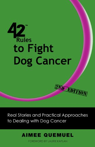 42 Rules to Fight Dog Cancer (2nd Edition): Real Stories and Practical Approaches to Dealing with Dog Cancer
