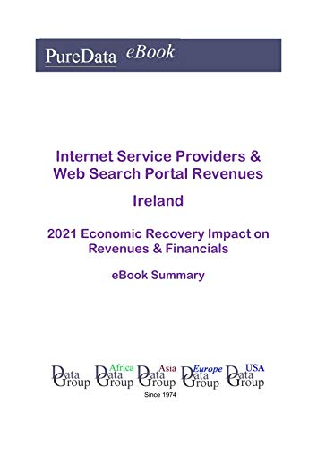 Internet Service Providers & Web Search Portal Revenues Ireland Summary: 2021 Economic Recovery Impact on Revenues & Financials (English Edition)