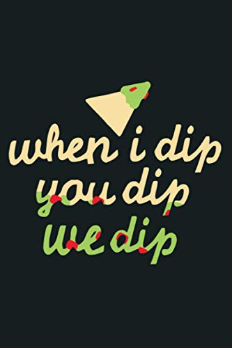 When I Dip Your Dip We Dip Funny Nacho Chips And Dip: Notebook Planner - 6x9 inch Daily Planner Journal, To Do List Notebook, Daily Organizer, 114 Pages