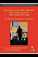 Politics and the Theory of Language in the USSR 1917-1938: The Birth of Sociological Linguistics (Anthem Series on Russian, East European and Eurasian Studies)
