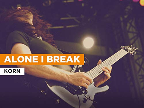 Alone I Break im Stil von Korn