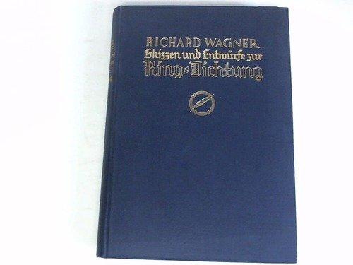 Richard Wagner. Skizzen und Entwürfe zur Ring-Dichtung