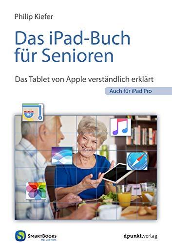 Das iPad-Buch für Senioren: Das Tablet von Apple verständlich erklärt. Auch für iPad Pro (Edition SmartBooks)