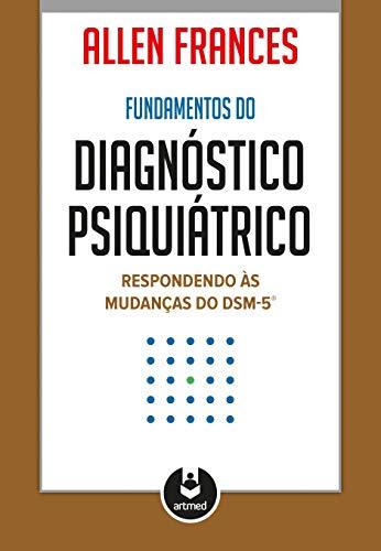Fundamentos do Diagnóstico Psiquiátrico: Respondendo às Mudanças do DSM-5