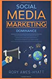 Social Media Marketing Dominance: Master The Digital Marketing Strategies That Can Grow Your Following, Drive Website Traffic, And Generate ... in 2020 (Social Media Marketing Masterclass)