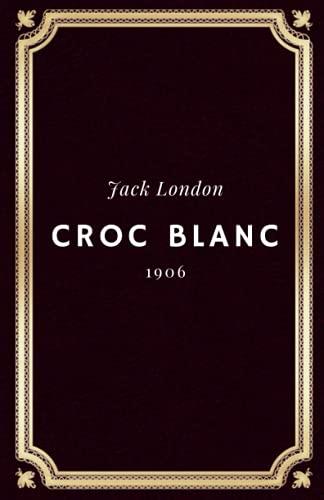 Croc Blanc Jack London: Texte intégral (Annoté d'une biographie)