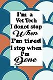 I'm a Vet Tech I donot stop when I'm tired I stop when I'm done: Vet Tech Blank Lined Notebook Journal Gift for women