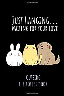Just Hanging Waiting for Your Love Outside the Toilet Door: Funny Fur Baby Love for Fur Mom or Dad Journal Notebook Gift
