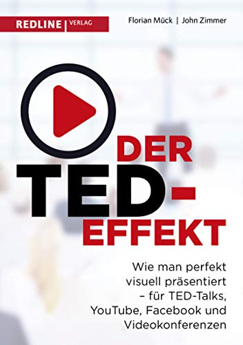 Der TED-Effekt: Wie man perfekt visuell präsentiert für TED Talks, YouTube, Facebook, Videokonferenzen & Co