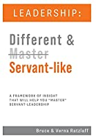 Leadership: Different & Servant-like: A Framework of Insight That Will Help You Master Servant-Leadership