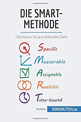 Die SMART-Methode: 5 Kriterien für gut definierte Ziele (Management und Marketing)