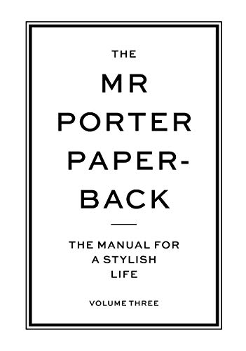 The Mr Porter Paperback: The Manual for a Stylish Life (Vol. 3)