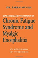 Diagnosis and Treatment of Chronic Fatigue Syndrome and Myalgic Encephalitis: It's Mitochondria, Not Hypochondria