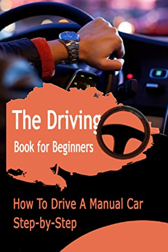 The Driving Book For Beginners: How To Drive A Manual Car : Step-by-Step: Gift Ideas for Holiday
