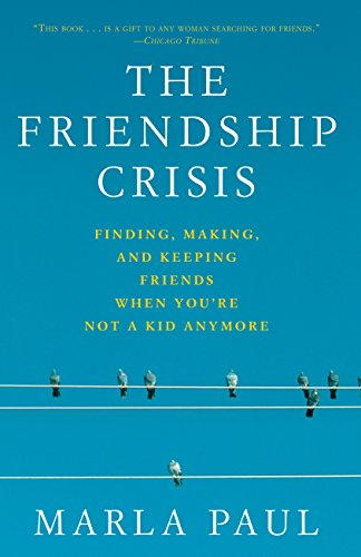 The Friendship Crisis: Finding, Making, and Keeping Friends When You're Not  a Kid Anymore - Kindle edition by Paul, Marla. Health, Fitness & Dieting  Kindle eBooks @ Amazon.com.