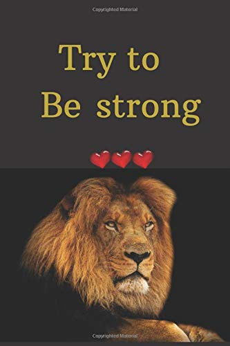 Try to be Strong: Notebook Jounal  gift  for man woman boy girl 6x9'' 100 Page