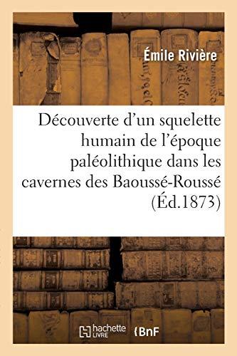 Découverte d'un squelette humain de l'époque paléolithique dans les cavernes des Baoussé-Roussé: dites Grottes de Menton. 2e édition (Histoire)